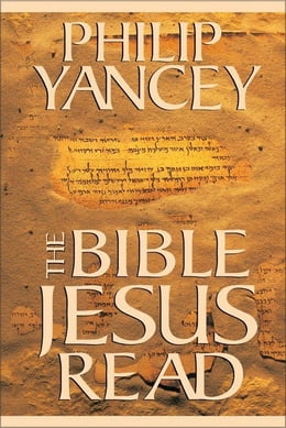 Book The Bible Jesus Read: Why the Old Testament Matters by Philip Yancey
