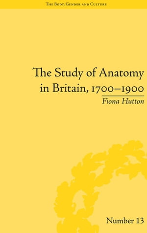 The Study of Anatomy in Britain,  1700?1900