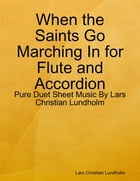 When the Saints Go Marching In for Flute and Accordion - Pure Duet Sheet Music By Lars Christian Lundholm by Lars Christian Lundholm