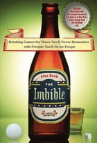 The Imbible: Drinking Games for Times You'll Never Remember with Friends You'll Never Forget by Alex Bash