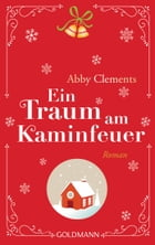 Ein Traum am Kaminfeuer: Roman by Abby Clements