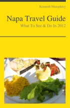 Napa Valley, California Travel Guide - What To See & Do by Kenneth Humphrey