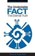 The Undeniable Fact: The Eternal Truth - with Study Guide by Patricia & Stanley Walsh