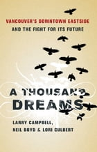 A Thousand Dreams: Vancouver's Downtown Eastside and the Fight for Its Future by Lori Culbert