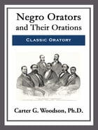 Negro Orators and Their Orations by Carter G. Woodson