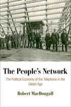 The People's Network: The Political Economy of the Telephone in the Gilded Age by Robert MacDougall