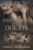 Unlocking Her Doubts: A fantasy romance of ghosts, psychics and possession. by Karen L. Abrahamson