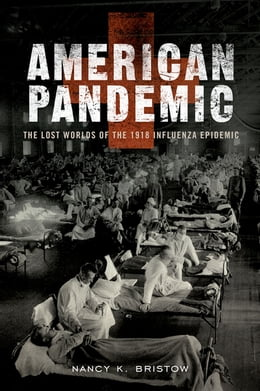Book American Pandemic: The Lost Worlds of the 1918 Influenza Epidemic by Nancy Bristow