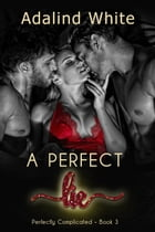 A Perfect Lie: Perfectly Complicated by Adalind White