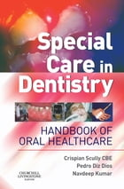 Special Care in Dentistry E-Book: Handbook of Oral Healthcare by Crispian Scully, MD, PhD