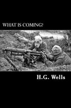 What is Coming?: A Forecast of Things after the War by H.G. Wells
