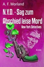 N.Y.D. - Sag zum Abschied leise Mord: New York Detectives by A. F. Morland