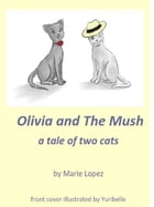 Olivia and The Mush by Marie Lopez