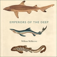Emperors of the Deep: The Mysterious and Misunderstood World of the Shark