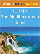 The Mediterranean coast (Rough Guides Snapshot Turkey) by Rough Guides
