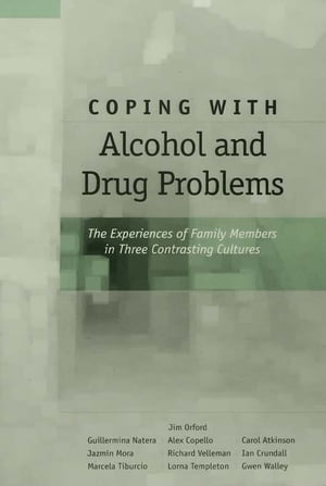 Coping with Alcohol and Drug Problems The Experiences of Family Members in Three Contrasting Cultures