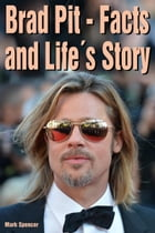 Brad Pit: Facts and Life´s Story by Mark Spencer
