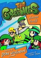 The Greenies Book 1: A Mountain Of Trouble! by Dean Wilkinson