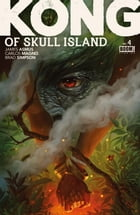 Kong of Skull Island #4 by James Asmus