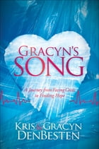 Gracyn's Song: A Journey from Facing Crisis to Finding Hope by Kris DeBesten