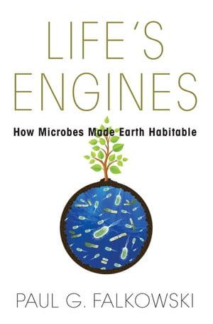 Life's Engines How Microbes Made Earth Habitable