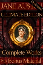 Jane Austen Complete Works Ultimate Edition: All Writing, Letters, Rarities Plus Bonus Material and Biographies by Jane Austen
