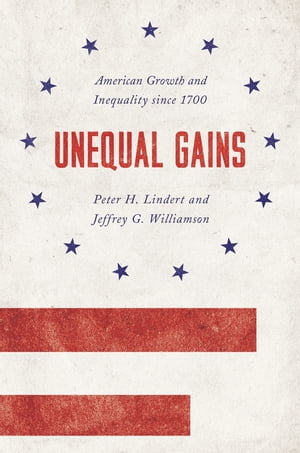Unequal Gains American Growth and Inequality since 1700