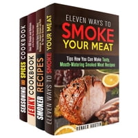 Smoke Your Meat: Mouthwatering Smoked Meat Recipes, Jerky Cookbook and Spice Mixes for Your Best…