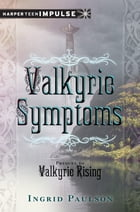Valkyrie Symptoms: A Valkyrie Rising Short Story by Ingrid Paulson