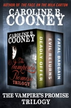 The Vampire's Promise Trilogy: Deadly Offer, Evil Returns, and Fatal Bargain by Caroline B. Cooney