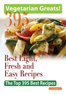 Book Vegetarian Greats: The Top 395 Best Light, Fresh and Easy Recipes - Delicious Great Food for Good… by Jo Franks