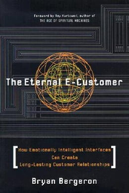 Book The Eternal E-Customer: How Emotionally Intelligent Interfaces Can Create Long-Lasting Customer… by Bergeron, Bryan
