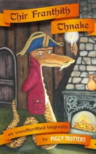 Thir Franthith Thnake: An Unauthorithed Biography by Piggy Trotters