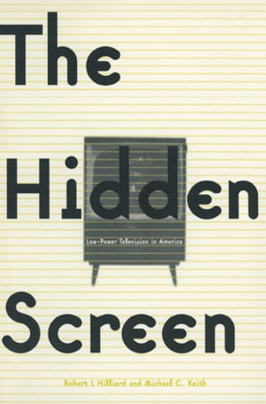 The Hidden Screen: Low Power Television in America Low Power Television in America