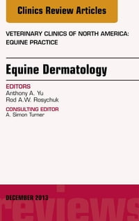Equine Dermatology, An Issue of Veterinary Clinics: Equine Practice, E-Book