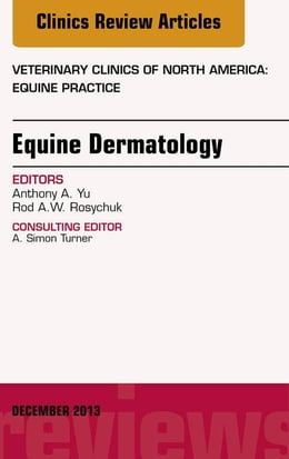 Book Equine Dermatology, An Issue of Veterinary Clinics: Equine Practice, by Rodney Rosychuk