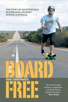 BoardFree: The Story of an Incredible Skateboard Journey across Australia by Dave Cornthwaite