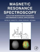 Magnetic Resonance Spectroscopy: Tools for Neuroscience Research and Emerging Clinical Applications by Charlotte Stagg