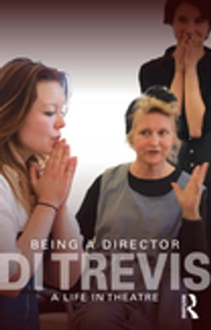 Being a Director A Life in Theatre