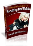 Immediate Gratification For Breaking Bad Habits by Anonymous