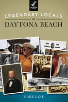 Legendary Locals of Daytona Beach