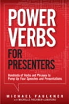Power Verbs for Presenters: Hundreds of Verbs and Phrases to Pump Up Your Speeches and Presentations by Michelle Faulkner-Lunsford