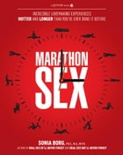 Marathon Sex: Incredible Lovemaking Experiences Hotter and Longer Than You've Ever Done It Before: Incredible Lovemaking Experiences Hotter and Longer by Sonia Borg