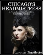 Chicago's Headmistress: Prohibition and Prostitution during the Roaring Twenties by Loretta Giacoletto