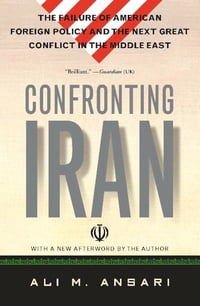 Confronting Iran: The Failure of American Foreign Policy and the Next Great Crisis in the Middle…