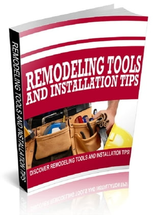 Remodeling Tools and Installation Tips