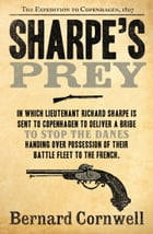 Sharpe's Prey: The Expedition to Copenhagen, 1807 (The Sharpe Series, Book 5) by Bernard Cornwell