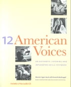 Twelve American Voices: An Authentic Listening and Integrated-Skills Textbook by Professor Maurice Cogan Hauck