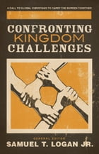 Confronting Kingdom Challenges: A Call to Global Christians to Carry the Burden Together by Peter Jensen
