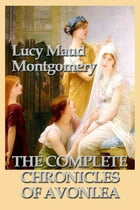 The Complete Chronicles of Avonlea by Lucy Maud Montgomery